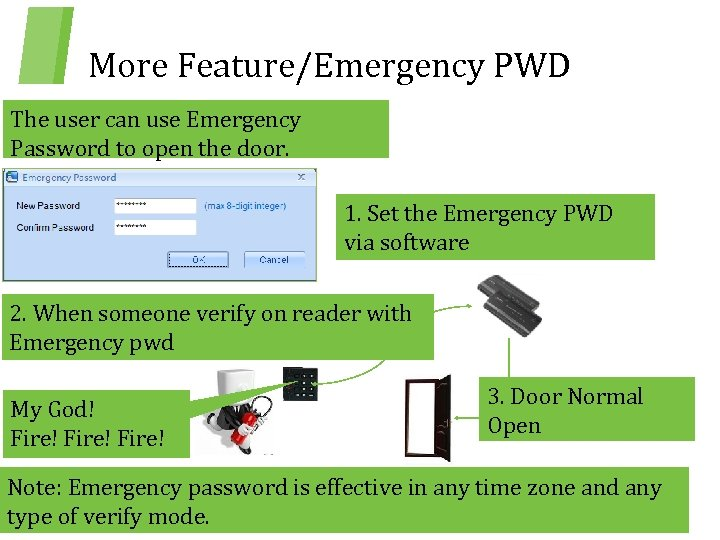 More Feature/Emergency PWD The user can use Emergency Password to open the door. 1.