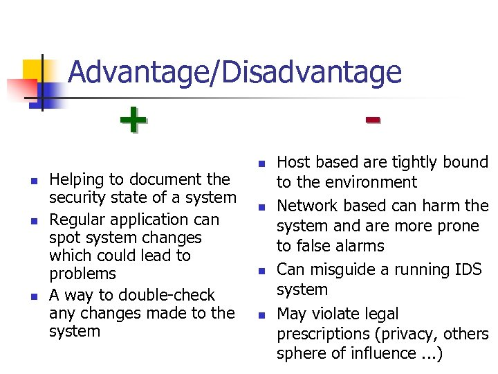 Advantage/Disadvantage + n n n Helping to document the security state of a system