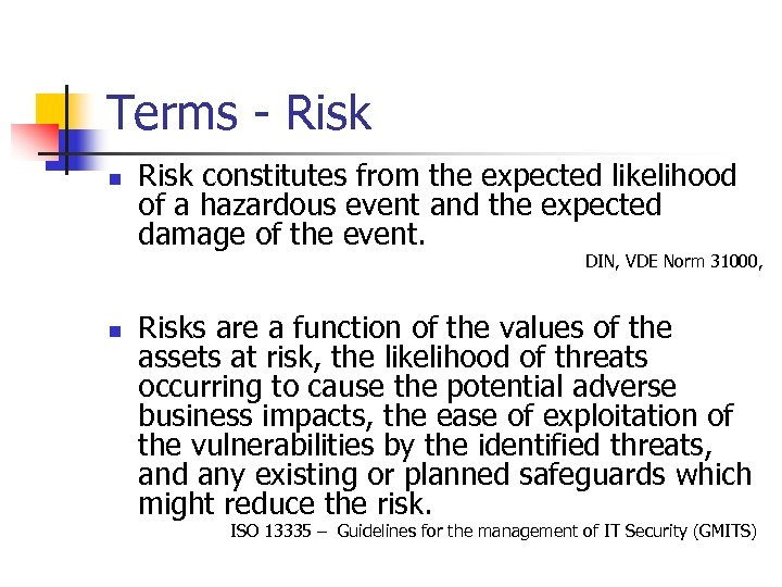 Terms - Risk n Risk constitutes from the expected likelihood of a hazardous event