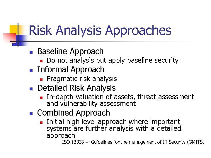 Risk Analysis Approaches n Baseline Approach n n Informal Approach n n Pragmatic risk