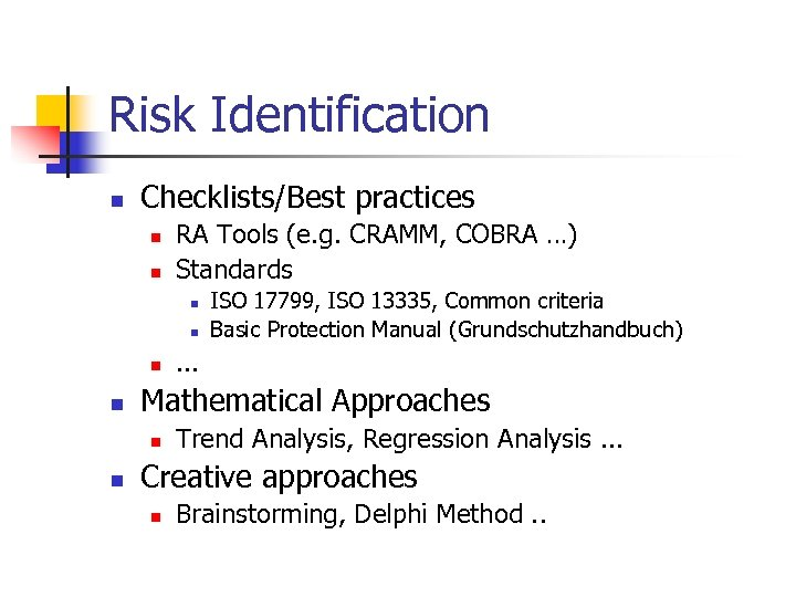 Risk Identification n Checklists/Best practices n n RA Tools (e. g. CRAMM, COBRA …)