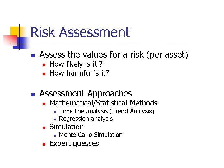 Risk Assessment n Assess the values for a risk (per asset) n n n