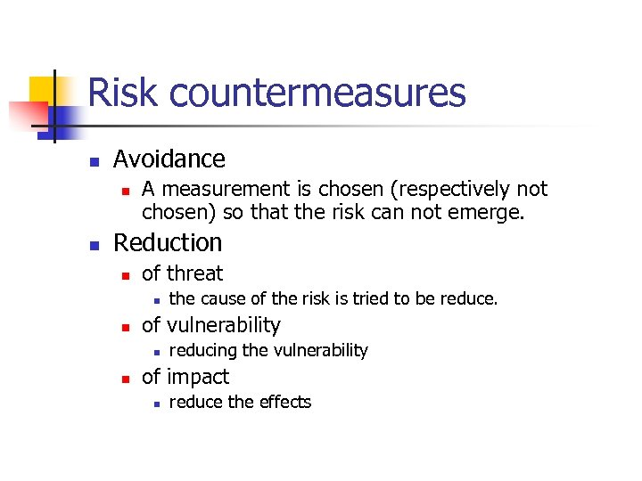 Risk countermeasures n Avoidance n n A measurement is chosen (respectively not chosen) so