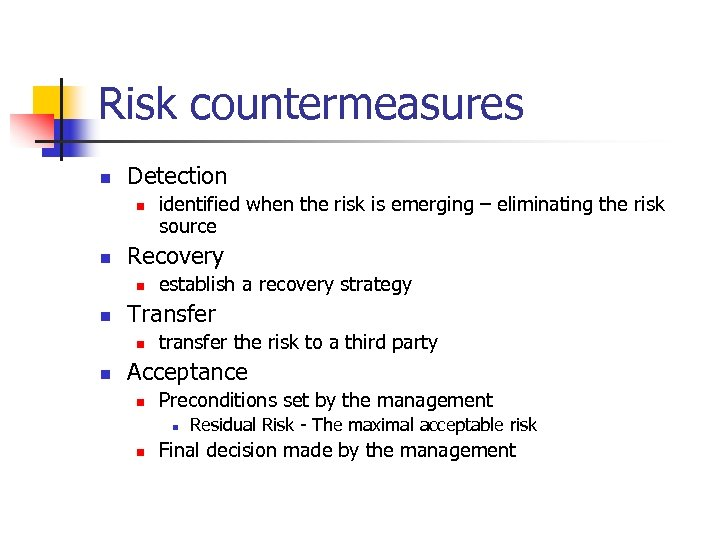Risk countermeasures n Detection n n Recovery n n establish a recovery strategy Transfer