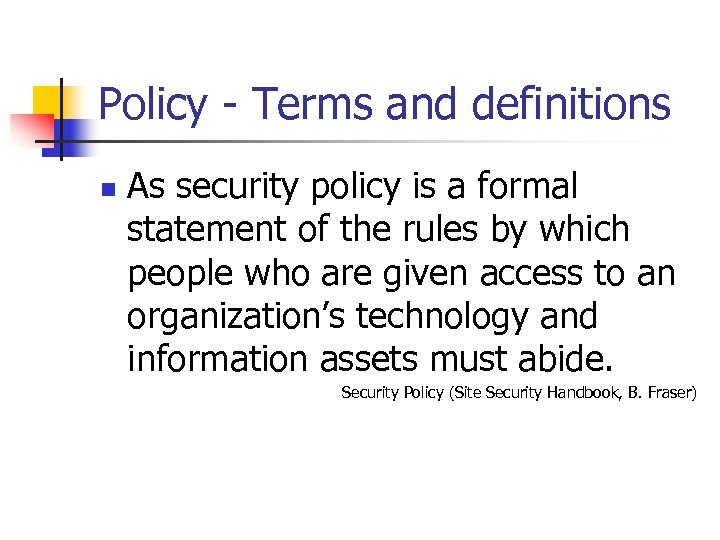 Policy - Terms and definitions n As security policy is a formal statement of