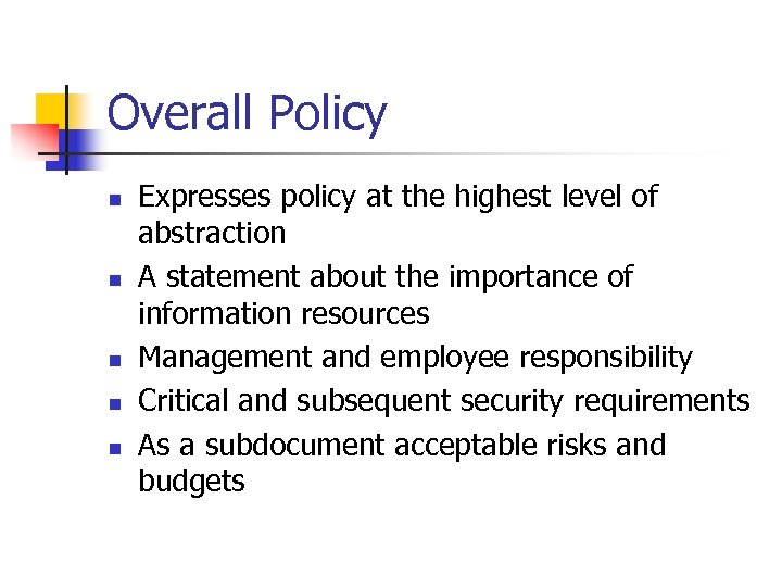 Overall Policy n n n Expresses policy at the highest level of abstraction A
