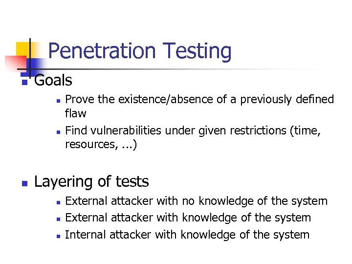 Penetration Testing n Goals n n n Prove the existence/absence of a previously defined