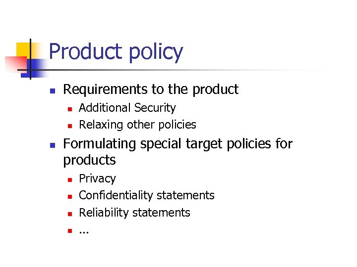 Product policy n Requirements to the product n n n Additional Security Relaxing other