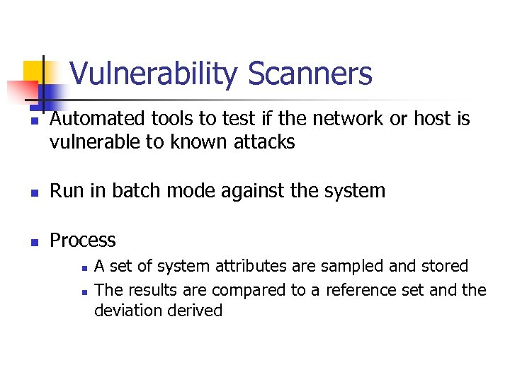 Vulnerability Scanners n Automated tools to test if the network or host is vulnerable
