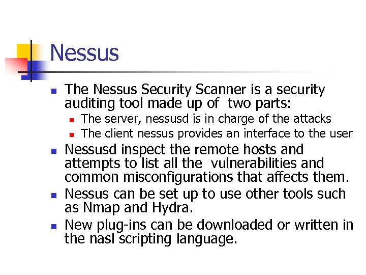 Nessus n The Nessus Security Scanner is a security auditing tool made up of