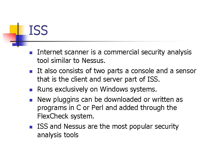 ISS n n n Internet scanner is a commercial security analysis tool similar to