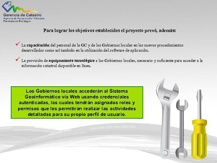 Para lograr los objetivos establecidos el proyecto prevé, además: ü La capacitación del personal