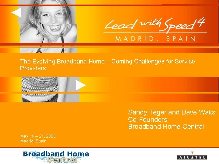 The Evolving Broadband Home – Coming Challenges for Service Providers Sandy Teger and Dave