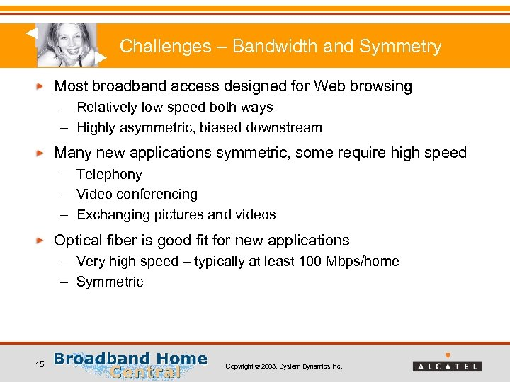 Challenges – Bandwidth and Symmetry Most broadband access designed for Web browsing – Relatively