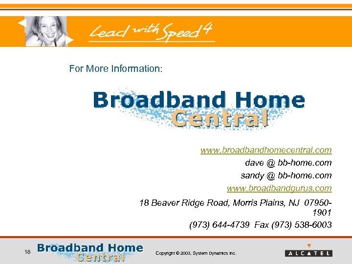 For More Information: www. broadbandhomecentral. com dave @ bb-home. com sandy @ bb-home. com