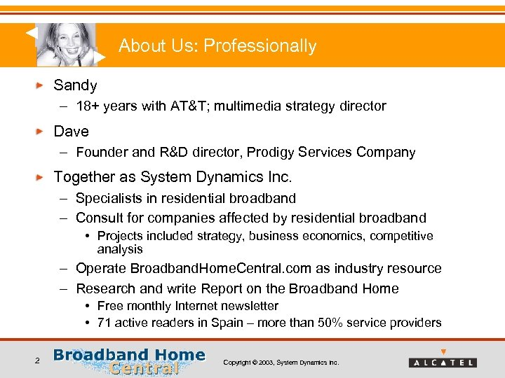 About Us: Professionally Sandy – 18+ years with AT&T; multimedia strategy director Dave –