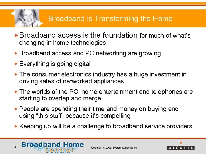 Broadband Is Transforming the Home Broadband access is the foundation for much of what's