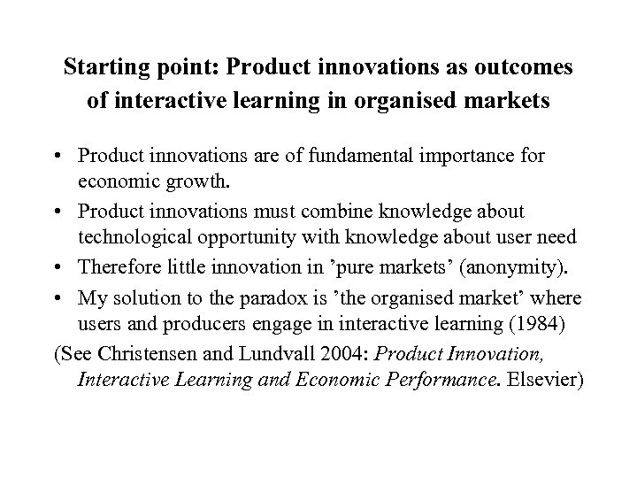 Starting point: Product innovations as outcomes of interactive learning in organised markets • Product