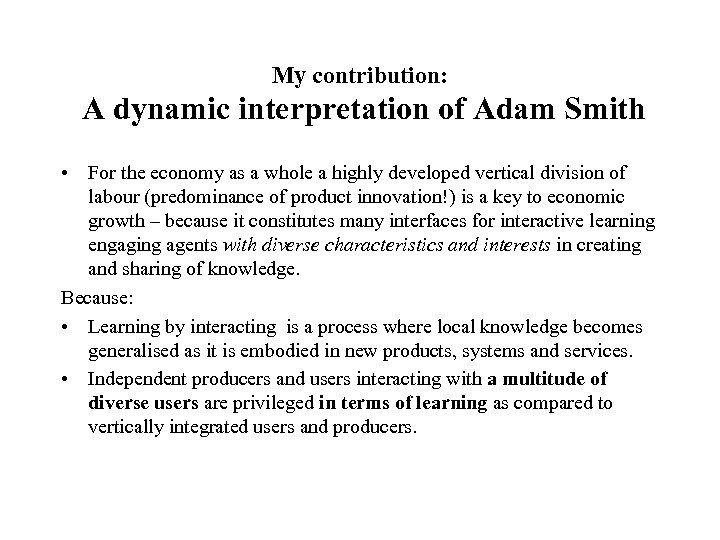My contribution: A dynamic interpretation of Adam Smith • For the economy as a