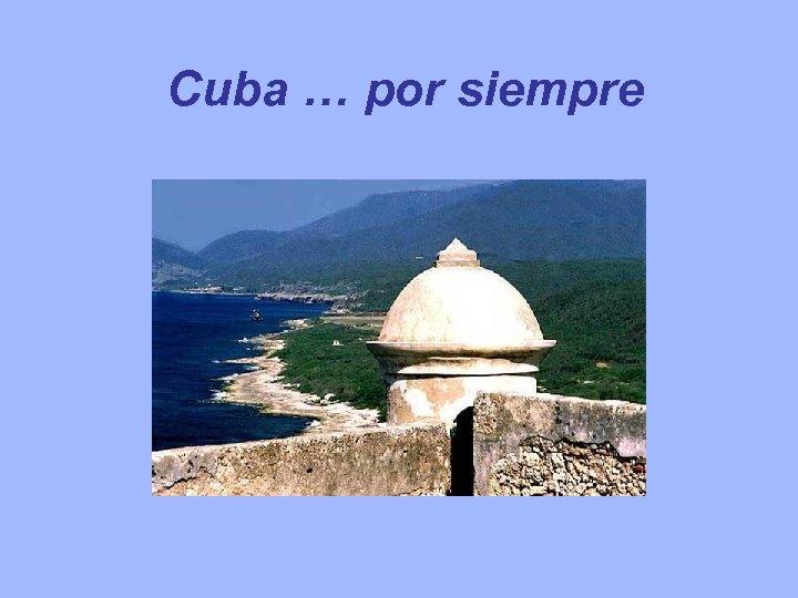 Cuba … por siempre