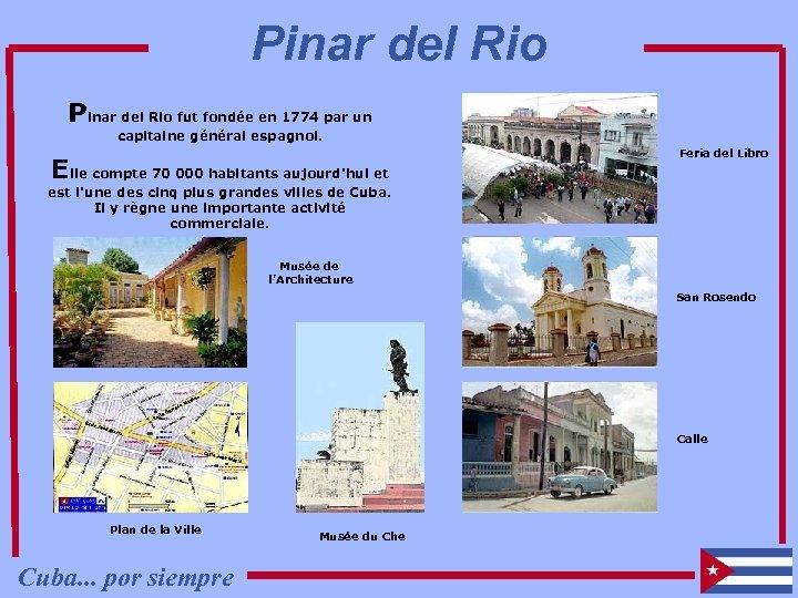 Pinar del Rio fut fondée en 1774 par un capitaine général espagnol. Elle compte