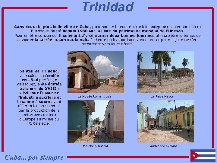 Trinidad Sans doute la plus belle ville de Cuba, pour son architecture coloniale exceptionnelle