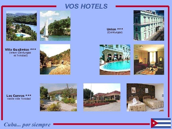 VOS HOTELS Union *** (Cienfuegos) Villa Guajimico *** (entre Cienfuegos et Trinidad) Las Cuevas