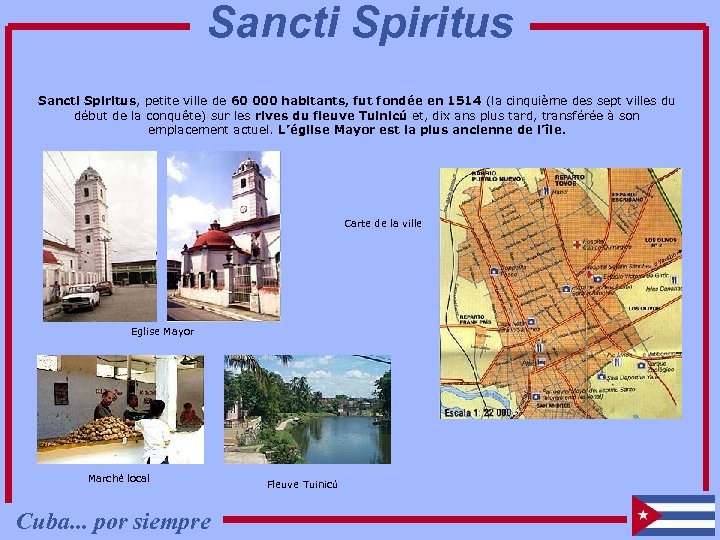 Sancti Spiritus, petite ville de 60 000 habitants, fut fondée en 1514 (la cinquième