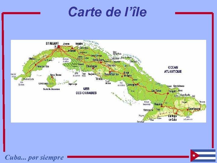 Carte de l'île Cuba. . . por siempre