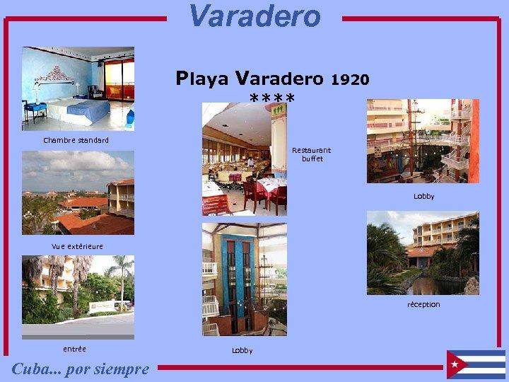 Varadero Playa Varadero 1920 **** Chambre standard Restaurant buffet Lobby Vue extérieure réception entrée