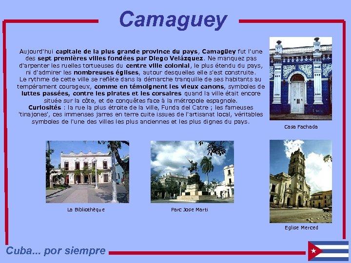 Camaguey Aujourd'hui capitale de la plus grande province du pays, Camagüey fut l'une des