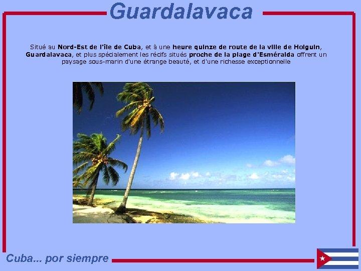 Guardalavaca Situé au Nord-Est de l'île de Cuba, et à une heure quinze de