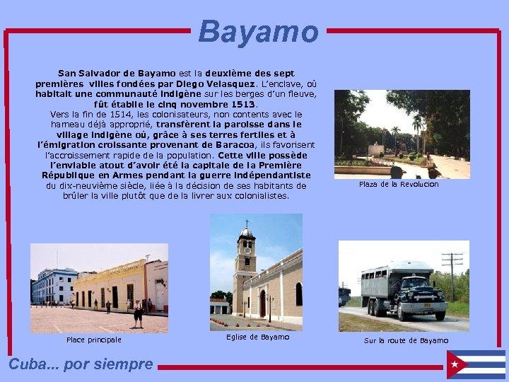 Bayamo San Salvador de Bayamo est la deuxième des sept premières villes fondées par