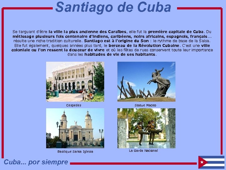 Santiago de Cuba Se targuant d'être la ville la plus ancienne des Caraïbes, elle