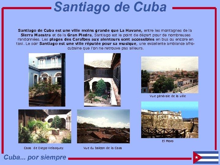Santiago de Cuba est une ville moins grande que La Havane, entre les montagnes