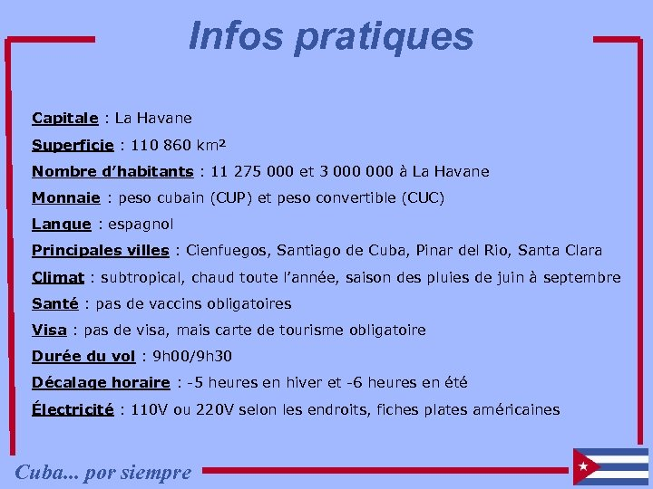 Infos pratiques Capitale : La Havane Superficie : 110 860 km² Nombre d'habitants :