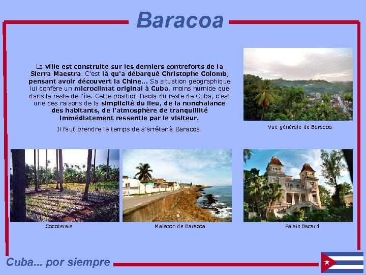 Baracoa La ville est construite sur les derniers contreforts de la Sierra Maestra. C'est