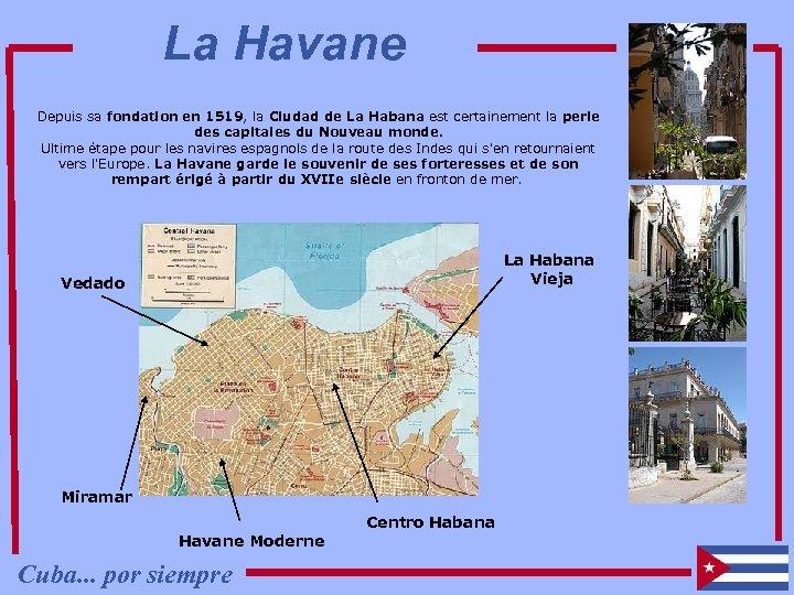 La Havane Depuis sa fondation en 1519, la Ciudad de La Habana est certainement
