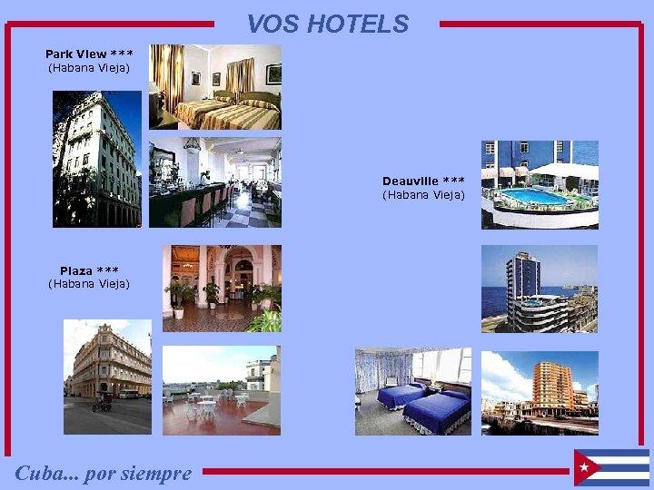 VOS HOTELS Park View *** (Habana Vieja) Deauville *** (Habana Vieja) Plaza *** (Habana