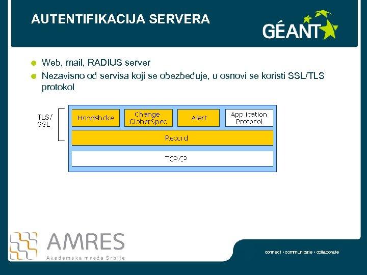 AUTENTIFIKACIJA SERVERA Web, mail, RADIUS server Nezavisno od servisa koji se obezbeđuje, u osnovi