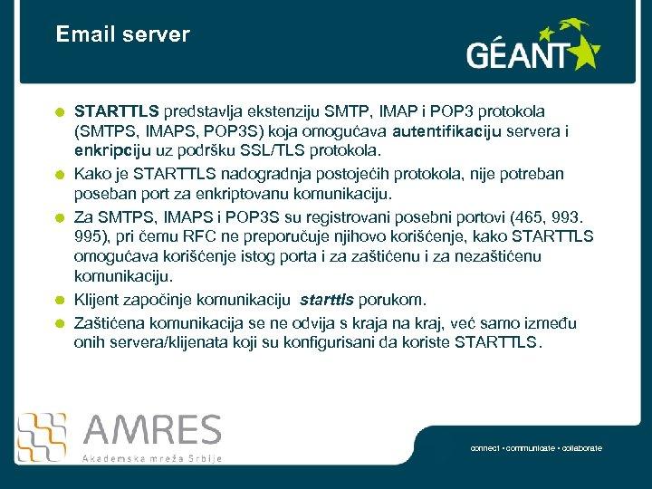 Email server STARTTLS predstavlja ekstenziju SMTP, IMAP i POP 3 protokola (SMTPS, IMAPS, POP