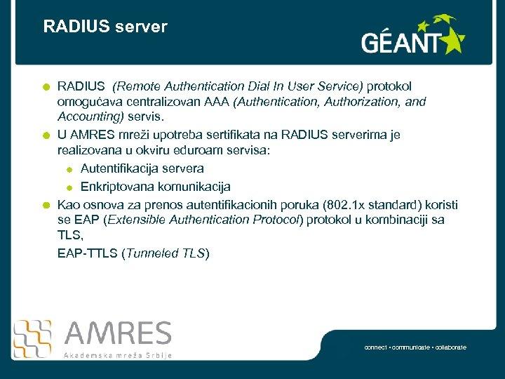 RADIUS server RADIUS (Remote Authentication Dial In User Service) protokol omogućava centralizovan AAA (Authentication,
