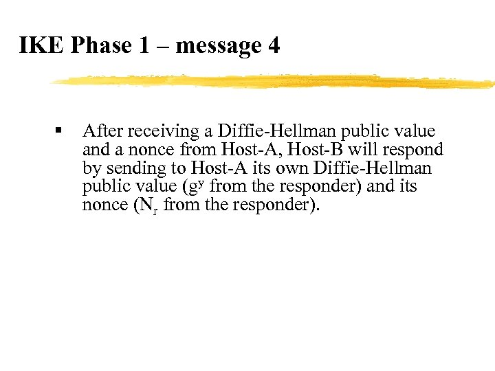 IKE Phase 1 – message 4 § After receiving a Diffie-Hellman public value and