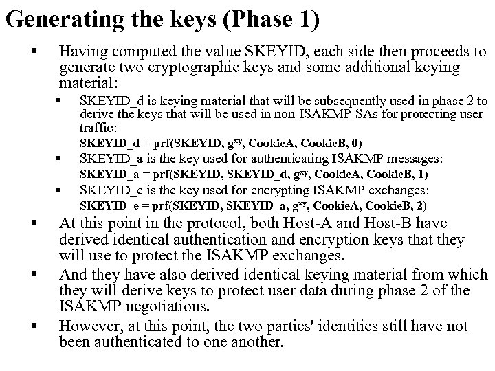 Generating the keys (Phase 1) § Having computed the value SKEYID, each side then