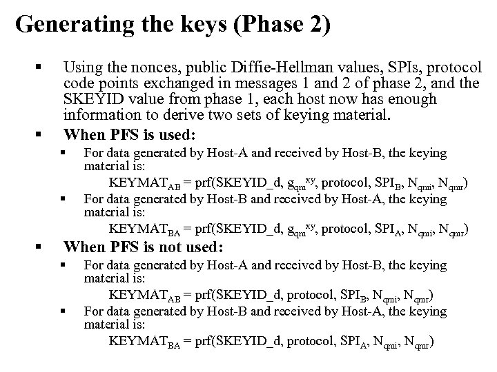 Generating the keys (Phase 2) § § Using the nonces, public Diffie-Hellman values, SPIs,
