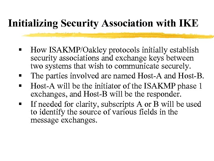 Initializing Security Association with IKE § § How ISAKMP/Oakley protocols initially establish security associations