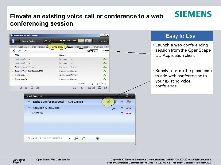 Elevate an existing voice call or conference to a web conferencing session Easy to