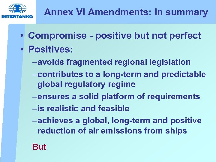 Annex VI Amendments: In summary • Compromise - positive but not perfect • Positives: