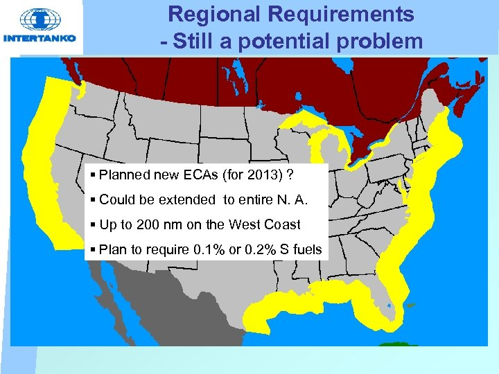 Regional Requirements - Still a potential problem § Planned new ECAs (for 2013) ?