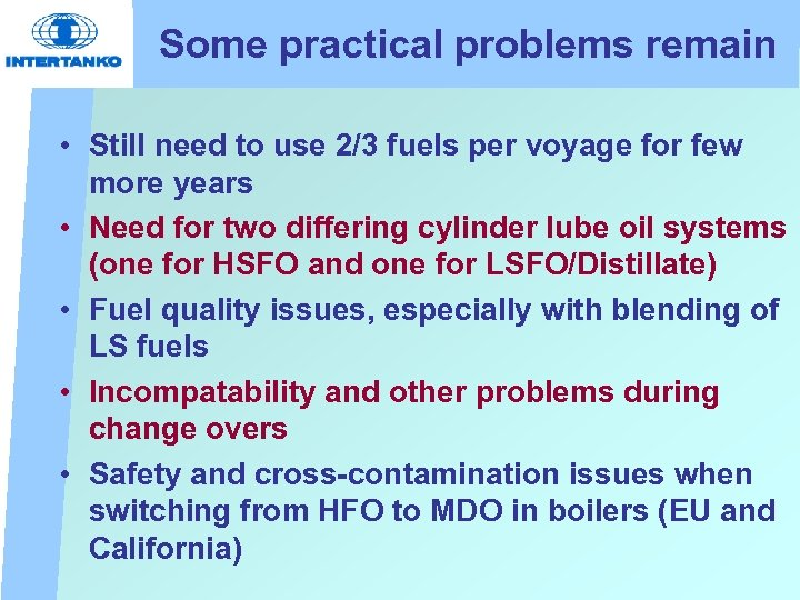 Some practical problems remain • Still need to use 2/3 fuels per voyage for